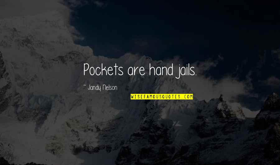 Not Passing Judgement Quotes By Jandy Nelson: Pockets are hand jails.