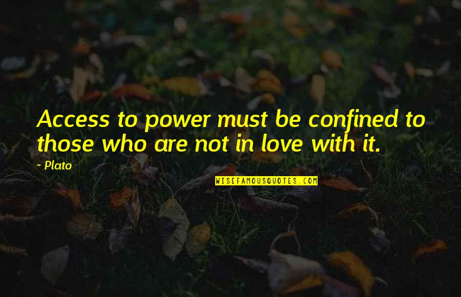 Not Passing Judgement Quotes By Plato: Access to power must be confined to those