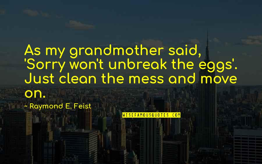 Not Passing Judgement Quotes By Raymond E. Feist: As my grandmother said, 'Sorry won't unbreak the