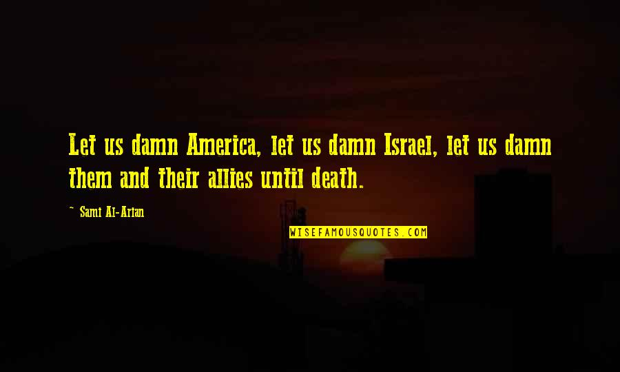 Not Passing Judgement Quotes By Sami Al-Arian: Let us damn America, let us damn Israel,
