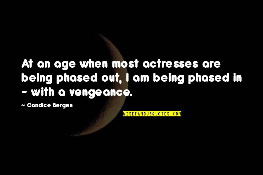 Not Phased Quotes By Candice Bergen: At an age when most actresses are being