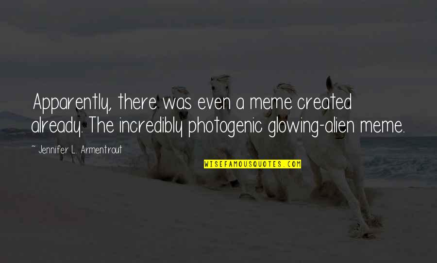 Not Photogenic Quotes By Jennifer L. Armentrout: Apparently, there was even a meme created already.