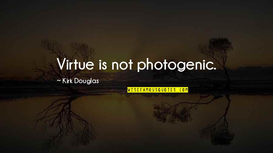 Not Photogenic Quotes By Kirk Douglas: Virtue is not photogenic.