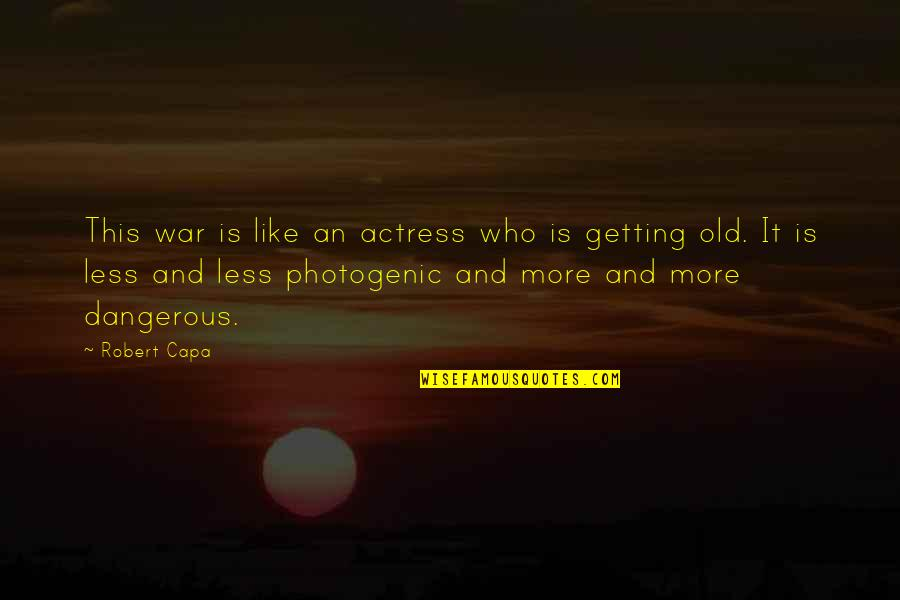 Not Photogenic Quotes By Robert Capa: This war is like an actress who is