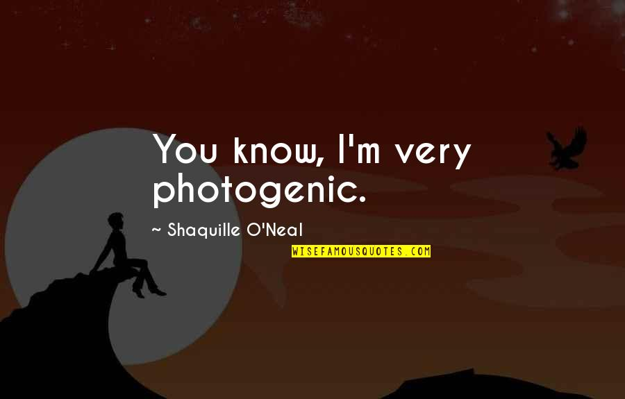 Not Photogenic Quotes By Shaquille O'Neal: You know, I'm very photogenic.
