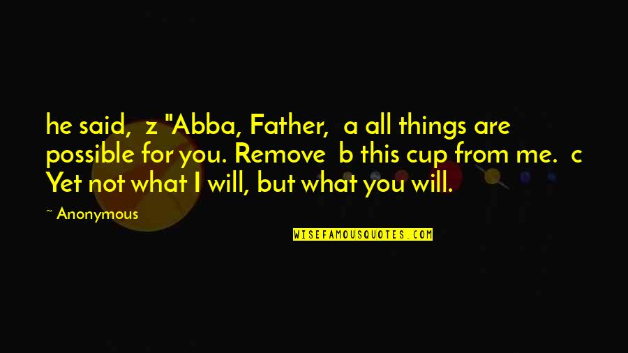 """Not Possible For Me Quotes By Anonymous: he said, z """"Abba, Father, a all things"""
