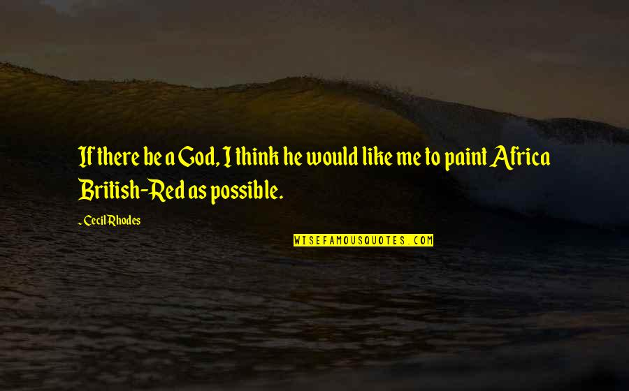 Not Possible For Me Quotes By Cecil Rhodes: If there be a God, I think he