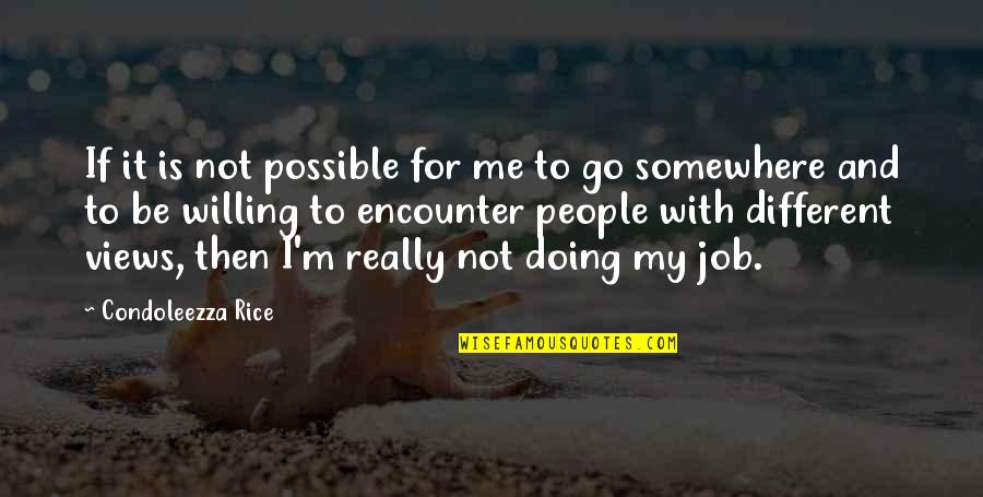 Not Possible For Me Quotes By Condoleezza Rice: If it is not possible for me to