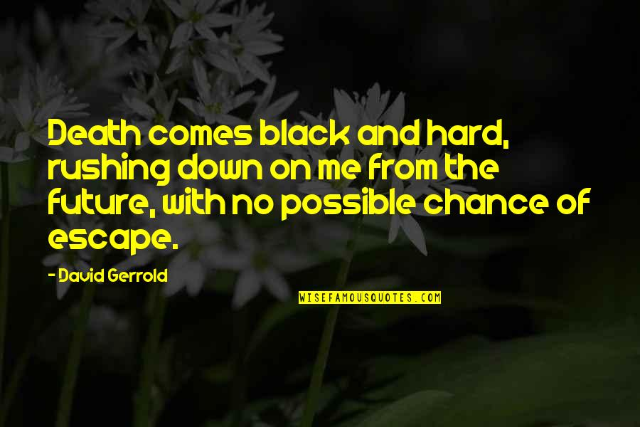 Not Possible For Me Quotes By David Gerrold: Death comes black and hard, rushing down on
