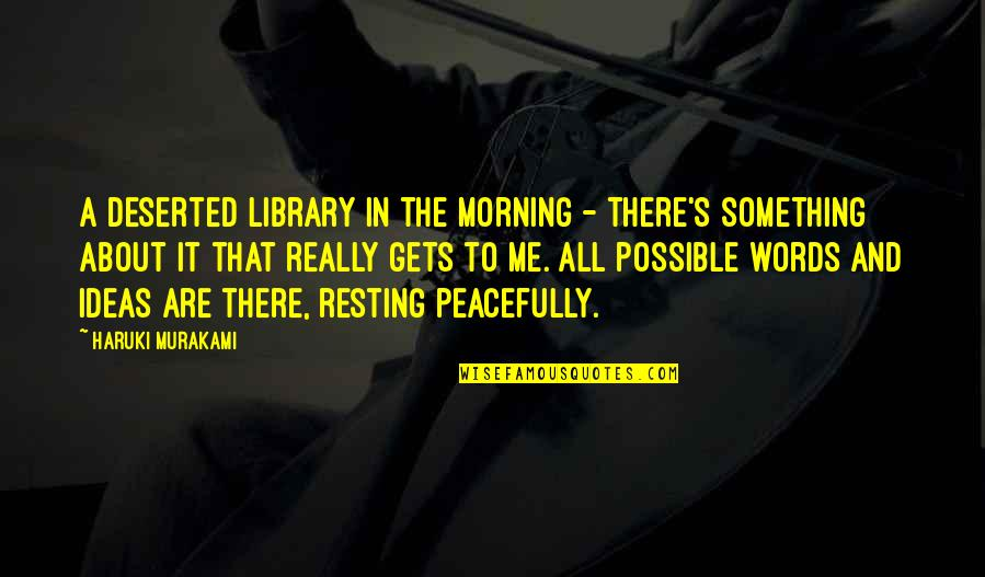 Not Possible For Me Quotes By Haruki Murakami: A deserted library in the morning - there's