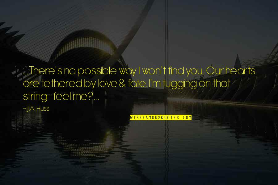 Not Possible For Me Quotes By J.A. Huss: ...There's no possible way I won't find you.