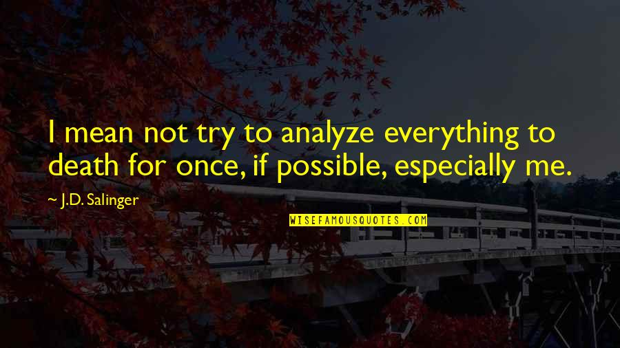 Not Possible For Me Quotes By J.D. Salinger: I mean not try to analyze everything to