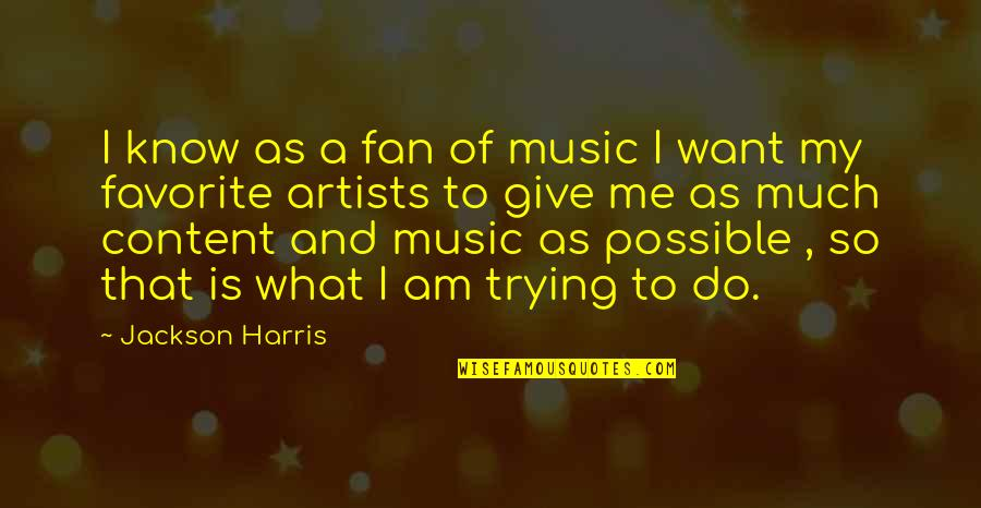 Not Possible For Me Quotes By Jackson Harris: I know as a fan of music I