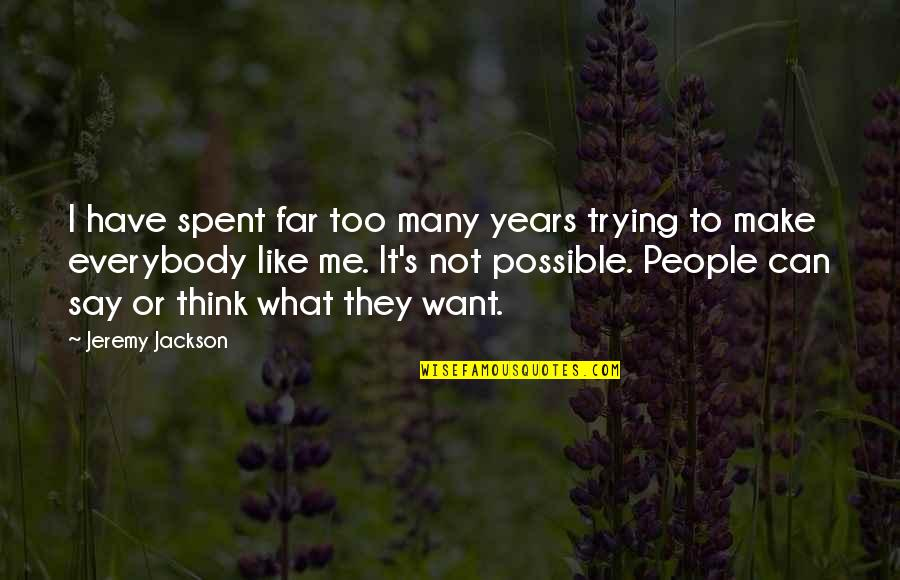 Not Possible For Me Quotes By Jeremy Jackson: I have spent far too many years trying