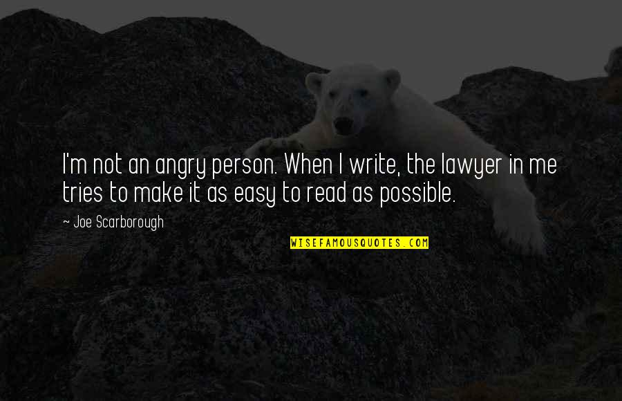 Not Possible For Me Quotes By Joe Scarborough: I'm not an angry person. When I write,