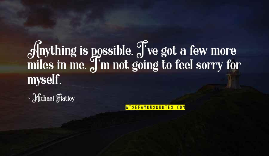 Not Possible For Me Quotes By Michael Flatley: Anything is possible. I've got a few more