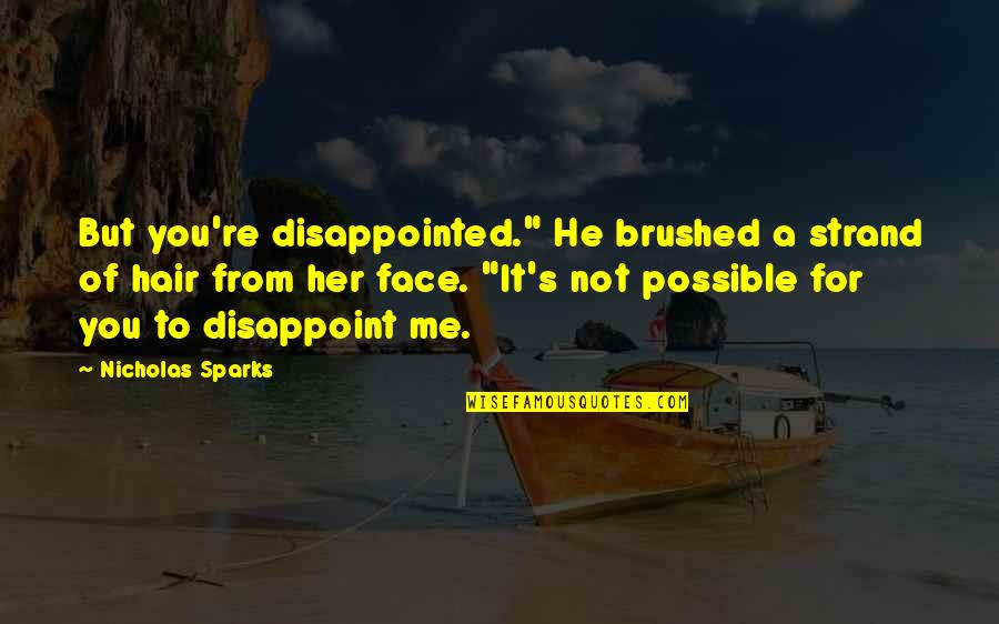 """Not Possible For Me Quotes By Nicholas Sparks: But you're disappointed."""" He brushed a strand of"""