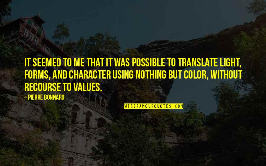 Not Possible For Me Quotes By Pierre Bonnard: It seemed to me that it was possible