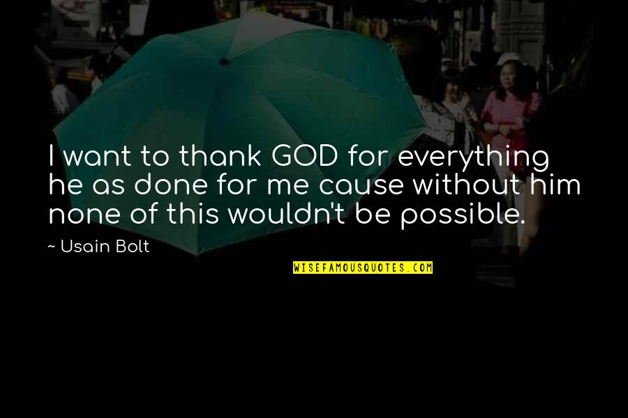 Not Possible For Me Quotes By Usain Bolt: I want to thank GOD for everything he