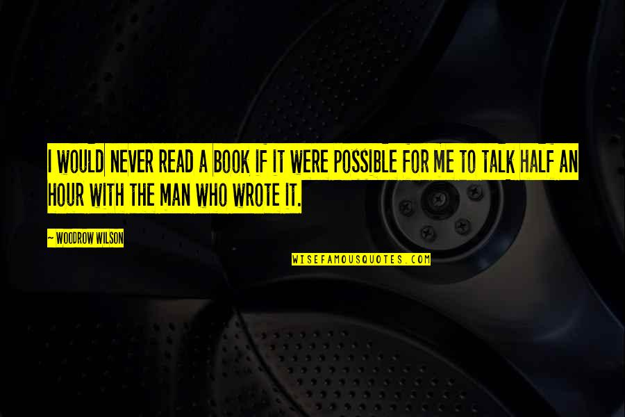 Not Possible For Me Quotes By Woodrow Wilson: I would never read a book if it