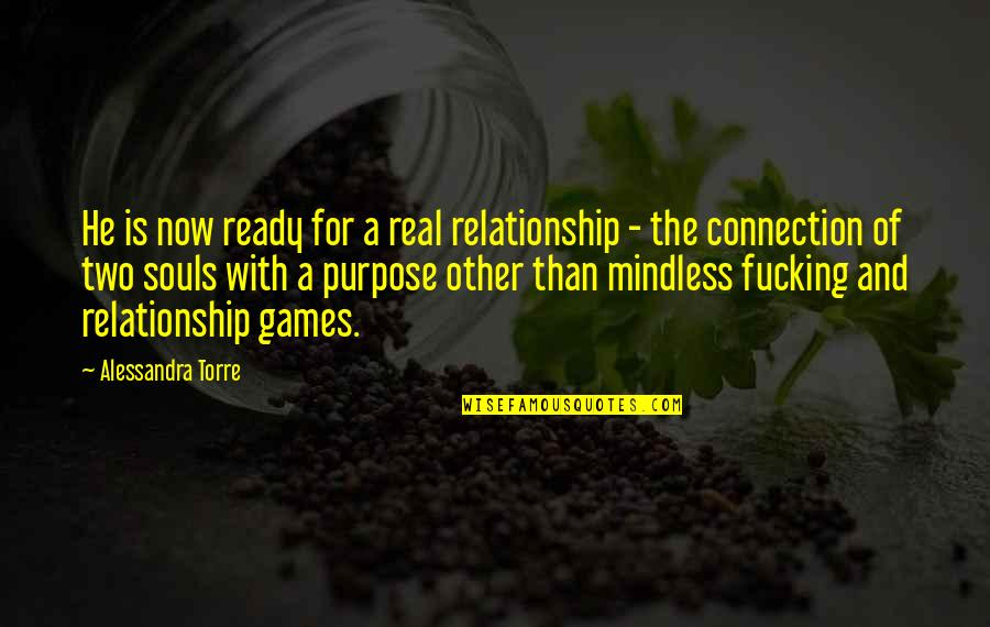 Not Ready In Relationship Quotes By Alessandra Torre: He is now ready for a real relationship