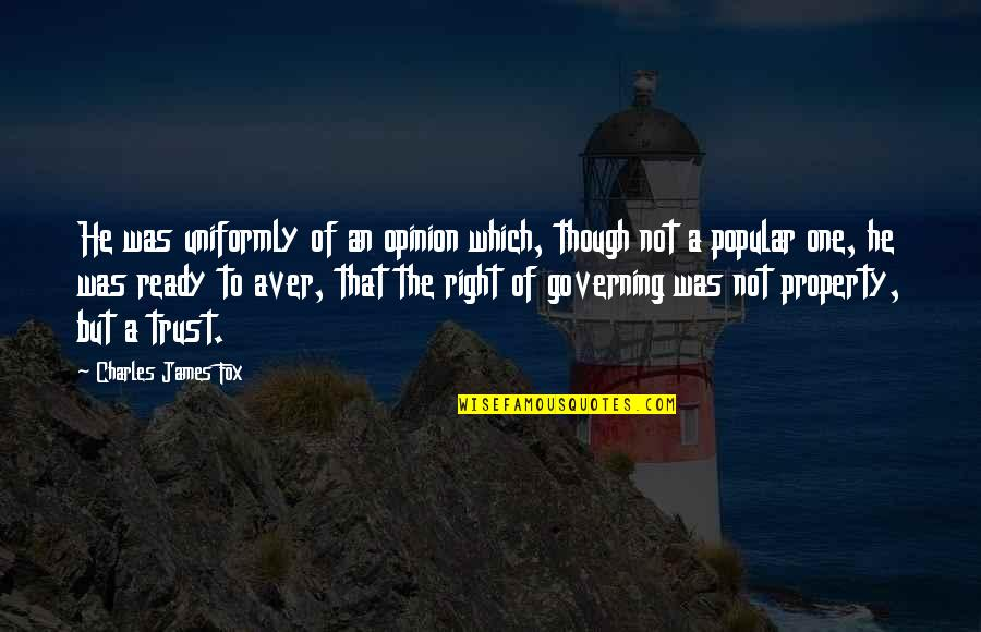 Not Ready In Relationship Quotes By Charles James Fox: He was uniformly of an opinion which, though