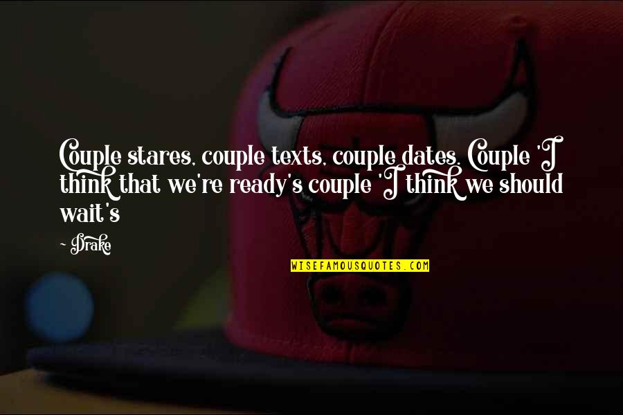 Not Ready In Relationship Quotes By Drake: Couple stares, couple texts, couple dates. Couple 'I