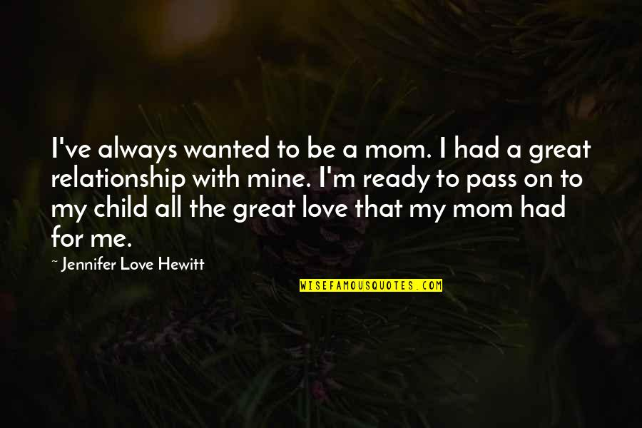 Not Ready In Relationship Quotes By Jennifer Love Hewitt: I've always wanted to be a mom. I