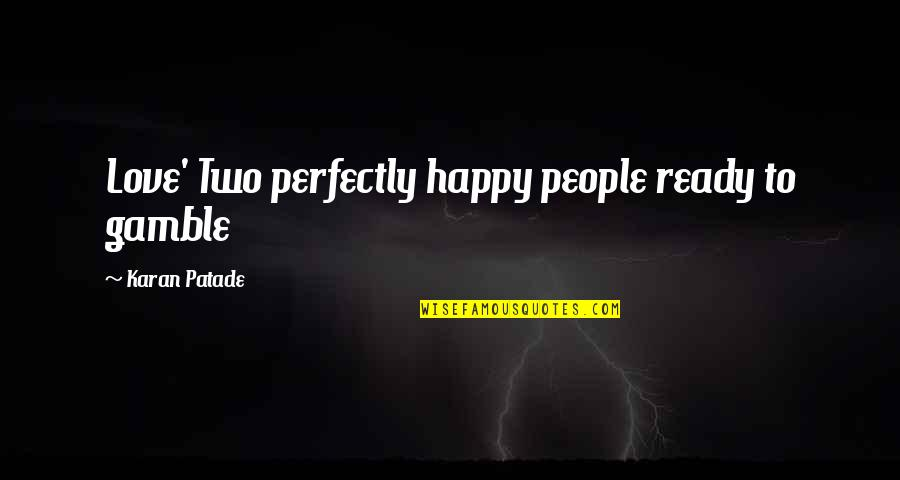 Not Ready In Relationship Quotes By Karan Patade: Love' Two perfectly happy people ready to gamble