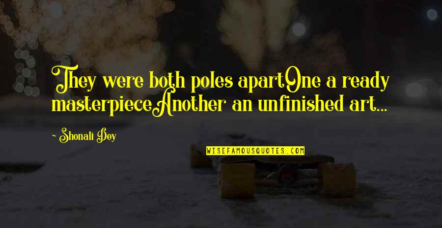 Not Ready In Relationship Quotes By Shonali Dey: They were both poles apartOne a ready masterpieceAnother
