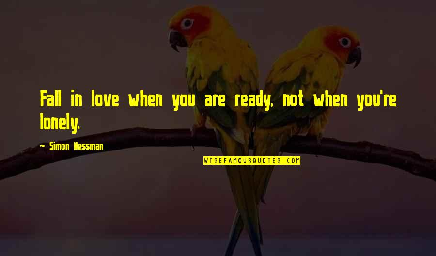 Not Ready In Relationship Quotes By Simon Nessman: Fall in love when you are ready, not