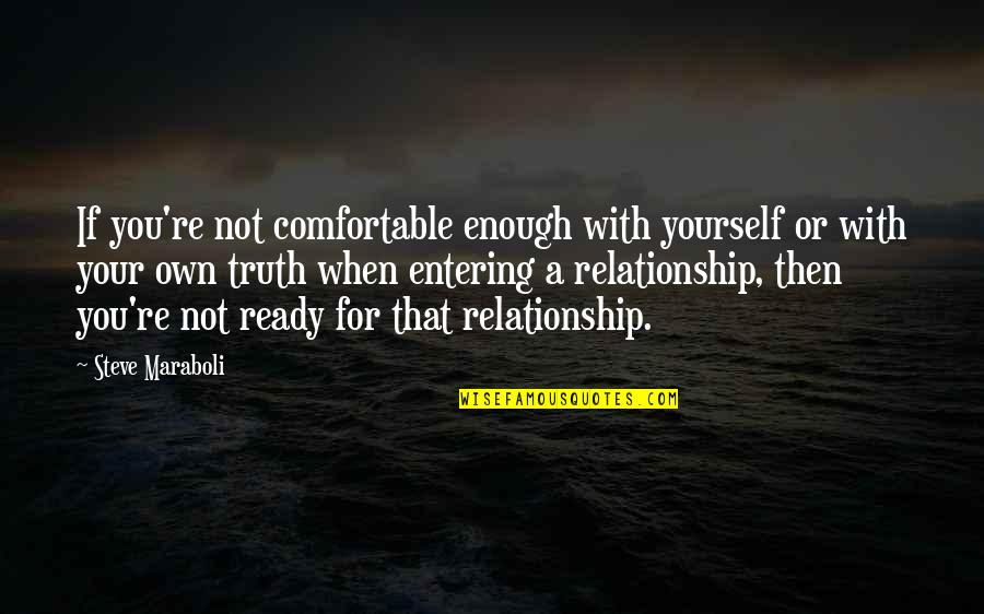 Not Ready In Relationship Quotes By Steve Maraboli: If you're not comfortable enough with yourself or