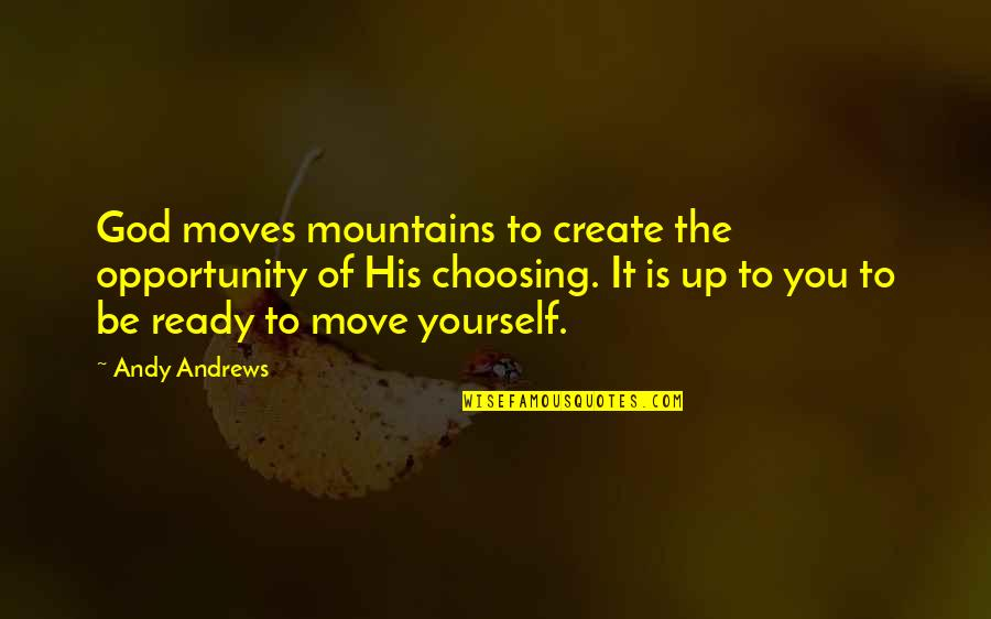 Not Ready To Move On Quotes By Andy Andrews: God moves mountains to create the opportunity of