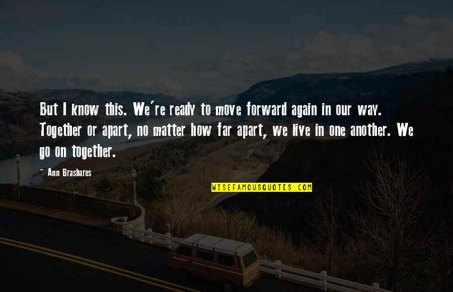 Not Ready To Move On Quotes By Ann Brashares: But I know this. We're ready to move