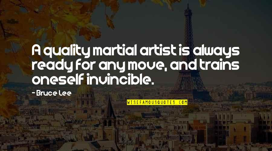 Not Ready To Move On Quotes By Bruce Lee: A quality martial artist is always ready for