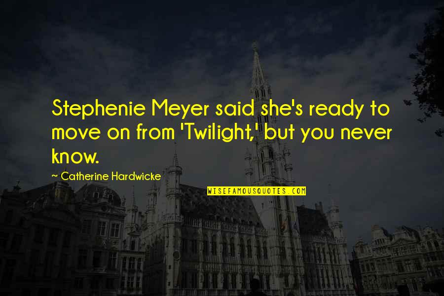 Not Ready To Move On Quotes By Catherine Hardwicke: Stephenie Meyer said she's ready to move on