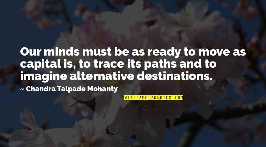 Not Ready To Move On Quotes By Chandra Talpade Mohanty: Our minds must be as ready to move