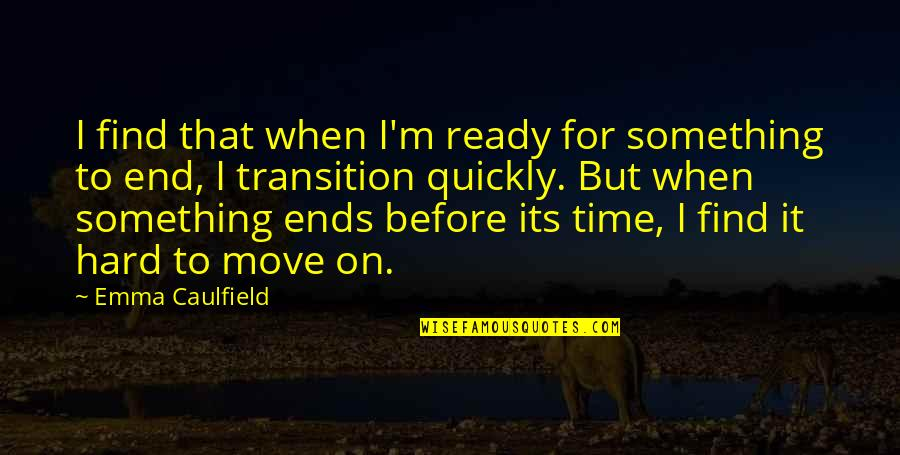 Not Ready To Move On Quotes By Emma Caulfield: I find that when I'm ready for something