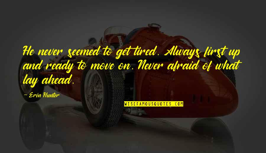 Not Ready To Move On Quotes By Erin Hunter: He never seemed to get tired. Always first