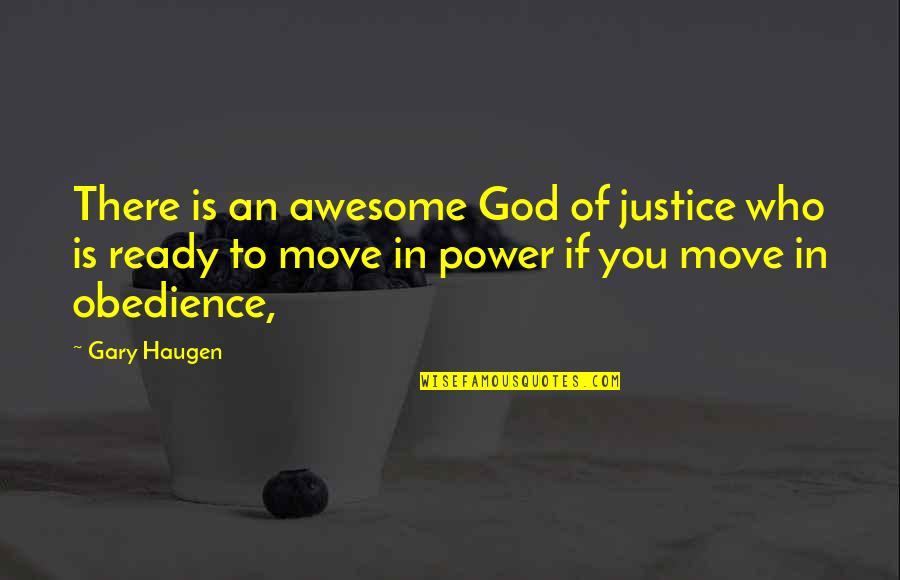 Not Ready To Move On Quotes By Gary Haugen: There is an awesome God of justice who