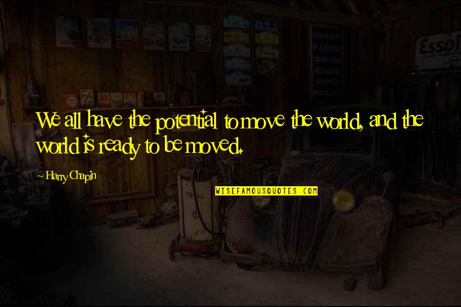 Not Ready To Move On Quotes By Harry Chapin: We all have the potential to move the