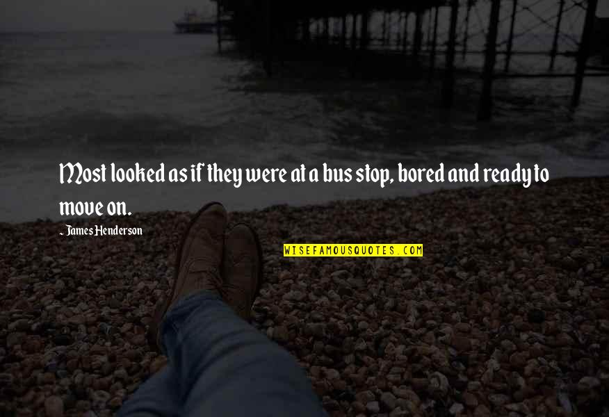 Not Ready To Move On Quotes By James Henderson: Most looked as if they were at a