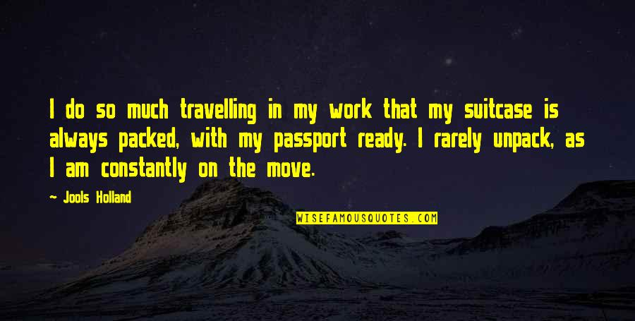 Not Ready To Move On Quotes By Jools Holland: I do so much travelling in my work