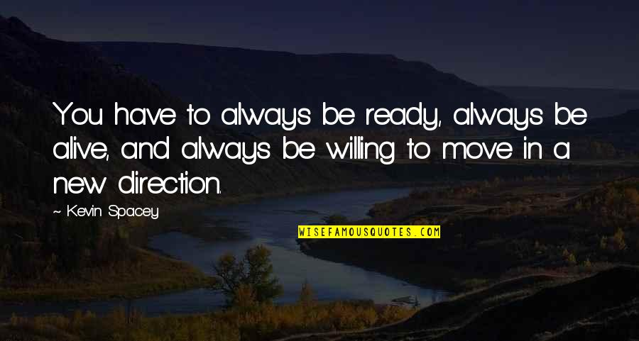 Not Ready To Move On Quotes By Kevin Spacey: You have to always be ready, always be