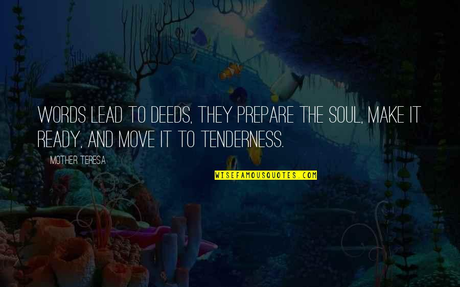 Not Ready To Move On Quotes By Mother Teresa: Words lead to deeds, they prepare the soul,
