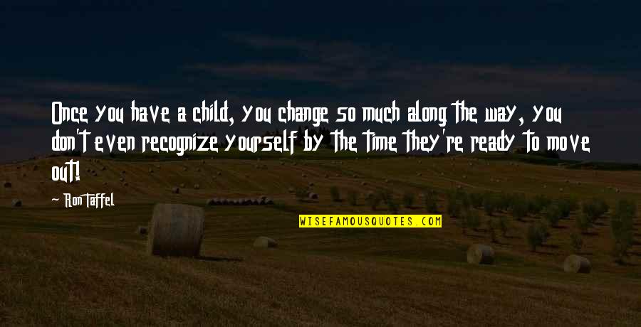Not Ready To Move On Quotes By Ron Taffel: Once you have a child, you change so
