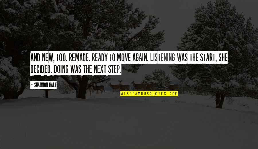 Not Ready To Move On Quotes By Shannon Hale: And new, too. Remade. Ready to move again.