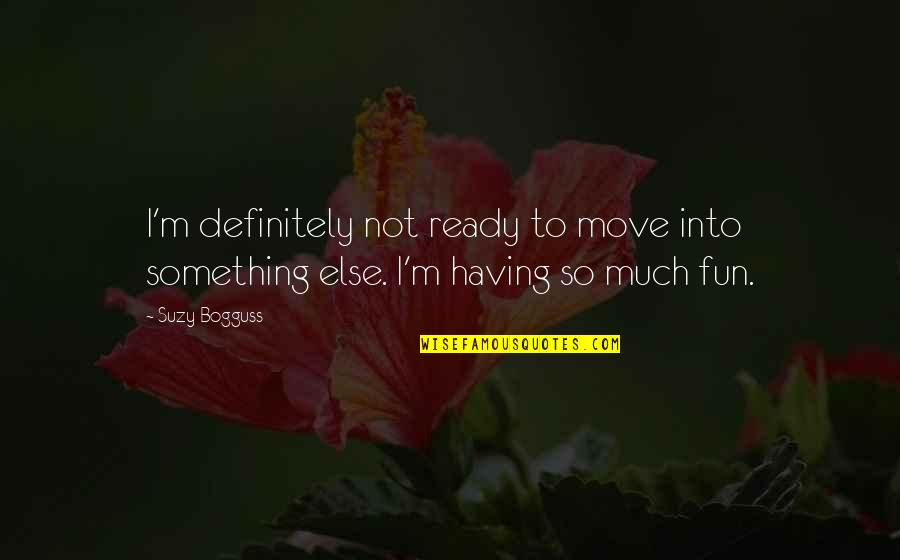 Not Ready To Move On Quotes By Suzy Bogguss: I'm definitely not ready to move into something