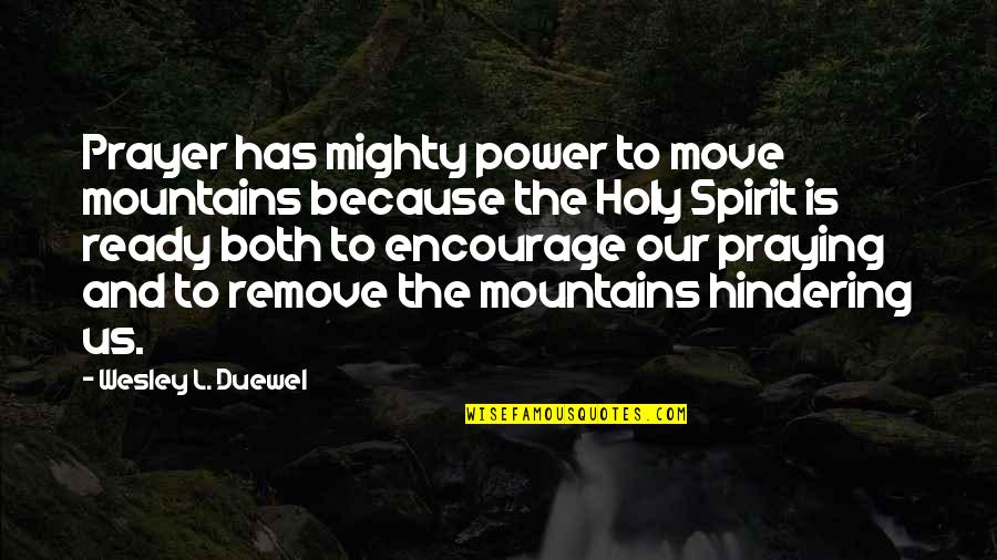 Not Ready To Move On Quotes By Wesley L. Duewel: Prayer has mighty power to move mountains because