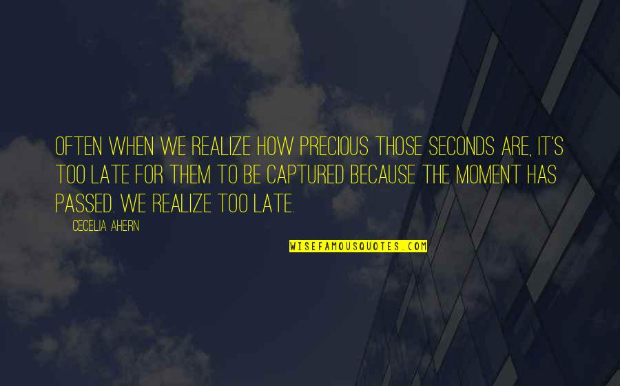 Not Ready To Settle Down Quotes By Cecelia Ahern: Often when we realize how precious those seconds